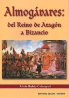 almogavares: del reino de aragon a bizancio-adela rubio calatayud-9788495487995