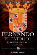 fernando el catolico: el destino del rey-eduardo martinez rico-9788495772695