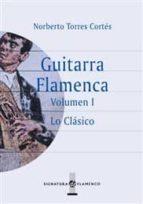 guitarra flamenca (vol. i): lo clasico-norberto torres cortes-9788496210295