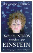 todos los niños pueden ser einstein: un metodo eficaz para motiva r la inteligencia-fernando alberca de castro-9788496947795