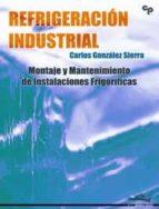 refrigueracion industrial: montaje y mantenimiento de instalacion es frigorificas-carlos gonzalez sierra-9788496960695
