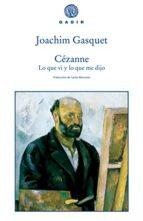 cezanne: lo que vi y lo que me dijo-joachim gasquet-9788496974395