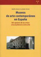 museos de arte contemporaneo en españa: del palacio de las artes a la arquitectura como arte-maria angeles layuno rosas-9788497041195