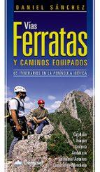vias ferratas y caminos equipados: 65 itinerarios en la peninsula iberica (3ª ed.) daniel sanchez 9788498291995