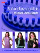 bufandas y cuellos tejidos en telares circulares denise layman 9788498743395