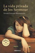 la vida privada de los seymour-itsaso lozano madariaga-9788499081595