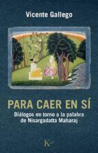 para caer en si: dialogos en torno a la palabra de nisargadatta maharaj vicente gallego barrado 9788499884295