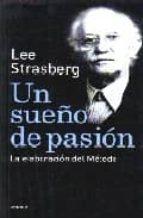 un sueño de pasion: la elaboracion del metodo lee strasberg 9789500429795