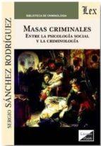 masas criminales. entre la psicologia social y la criminologia sergio sanchez rodriguez 9789567799695