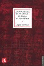 la vida cotidiana de los aztecas en visperas de la conquista jacques soustelle 9789681681395