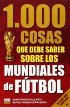 1000 cosas que debes saber sobre los mundiales de fútbol juan gallardo 9789896551995