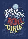 GOOD NIGHT STORIES FOR REBEL GIRLS - 9780141986005 - ELENA FAVILLI