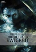 Descargar Ebooks portugues gratis DIE UFER DER EWIGKEIT (Spanish Edition) 9783748720805