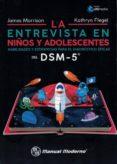la entrevista en niños y adolescentes. habilidades y estrategias para el diagnostico eficaz del dsm-5-james morrison-kathryn flegel-9786074486605