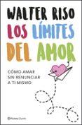 los límites del amor: como amar sin renunciar a ti mismo-walter riso-9788408208105
