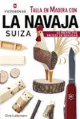 TALLA EN MADERA CON LA NAVAJA SUIZA VICTORINOX: 43 PROYECTOS FACILES DE REALIZAR - 9788415053705 - CHRIS LUBKEMANN