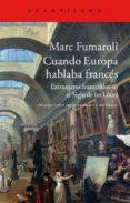 CUANDO EUROPA HABLABA FRANCÉS - 9788416011605 - MARC FUMAROLI