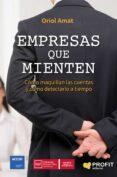 EMPRESAS QUE MIENTEN: COMO MAQUILLAN LAS CUENTAS Y COMO DETECTARLO A TIEMPO - 9788416904105 - ORIOL AMAT