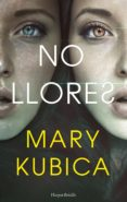 NO LLORES - 9788417216405 - MARY KUBICA