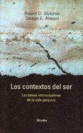 LOS CONTEXTOS DEL SER: LAS BASES INTERSUBJETIVAS DE LA VIDA PSIQU ICA - 9788425423505 - ROBERT D. STOLOROW