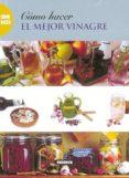 COMO HACER EL MEJOR VINAGRE - 9788430537105 - VV.AA.