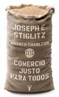 COMERCIO JUSTO PARA TODOS - 9788430606405 - JOSEPH E. STIGLITZ