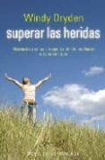 SUPERAR LAS HERIDAS: ALTERNATIVAS SANAS A LO QUE LOS DEMAS NOS HA CEN O DEJAN DE HACER - 9788433022905 - WINDY DRYDEN