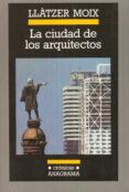 LA CIUDAD DE LOS ARQUITECTOS - 9788433925305 - LLATZER MOIX
