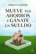 mueve tus ahorros y gánate un sueldo (ebook)-francisca serrano-9788467041705