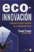 ECO-INNOVACION: INTEGRANDO EL MEDIO AMBIENTE EN LA EMPRESA DEL FU TURO - 9788471147905 - VV.AA.