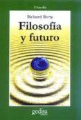 FILOSOFIA Y FUTURO - 9788474328905 - RICHARD RORTY