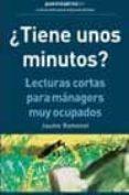 ¿TIENE UNOS MINUTOS?: LECTURAS CORTAS PARA MANAGERS MUY OCUPADOS - 9788475776705 - JAUME RAMONET