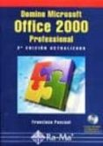 DOMINE MICROSOFT OFFICE 2000 PROFESIONAL (2ª ED. ACT.) (INCLUYE C - 9788478974405 - FRANCISCO PASCUAL
