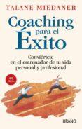 COACHING PARA EL EXITO: CONVIERTETE EN EL ENTRENADOR DE TU VIDA P ERSONAL Y PROFESIONAL - 9788479534905 - TALANE MIEDANER