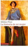 LA HISTORIA DE MI MUJER - 9788481098105 - MILAN FÜST