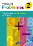 2 PRACTICA AMB PROBLEMES DE SUMAR I RESTAR PORTANT-NE - 9788483046005 - VV.AA.