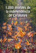 1000 IMATGES DE LA INDEPENDÈNCIA DE CATALUNYA - 9788483308905 - VV.AA.