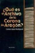 ¿que es el archivo de la corona de aragon?-carlos lopez rodriguez-9788484652205