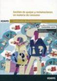 GESTION DE QUEJAS Y RECLAMACIONES EN MATERIA DE CONSUMO: CERTIFIC ADO DE PROFESIONALIDAD DE ATENCIÓN AL CLIENTE, CONSUMIDOR O USUARIO - 9788490255605 - VV.AA.
