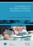 LA EUROPEIZACION DEL DERECHO PRIVADO: CUESTIONES ACTUALES - 9788491231905 - VV.AA.
