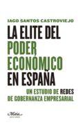 LA ELITE DEL PODER ECONOMICO EN ESPAÑA - 9788492724505 - I. SANTOS CASTROVIEJO