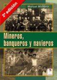 MINEROS, BANQUEROS Y NAVIEROS (2ª ED.) - 9788496009905 - MANUEL MONTERO