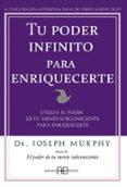 TU PODER INFINITO PARA ENRIQUECERTE: UTILIZA EL PODER DE TU MENTE SUBCONSCIENTE PARA ENRIQUCERTE - 9788496111905 - JOSEPH MURPHY