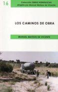 LOS CAMINOS DE OBRA - 9788496486805 - MANUEL MATEOS DE VICENTE