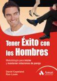 TENER EXITO CON LOS HOMBRES: METODOLOGÍA PARA INICIAR Y MANTENER RELACIONES DE PAREJA - 9788497353205 - DAVID COPELAND