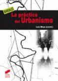 LA PRACTICA DEL URBANISMO - 9788497567305 - LUIS MOYA