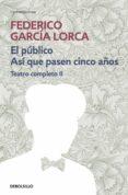 TEATRO COMPLETO (T. II): EL AMOR DE DON PERLIMPIN; EL PUBLICO; AS I QUE PASEN CINCO AÑOS; DIALOGOS Y DECLARACIONES - 9788497932905 - FEDERICO GARCIA LORCA