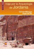 VIAJE POR LA ARQUEOLOGIA DE JORDANIA (2ª ED.) - 9788498271805 - ANGEL DEL RIO