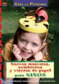 NUEVAS MASCARAS SOMBREROS Y VISERAS DE PAPEL PARA NIÑOS: CON PATR ONES PARA REALIZAR 18 PROYECTOS - 9788498741605 - MARTHA STEINMEYER