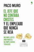 EL JEFE QUE NO CONTABA CHISTES Y EL EMPLEADO QUE NUNCA SE REIA - 9788499984605 - PACO MURO
